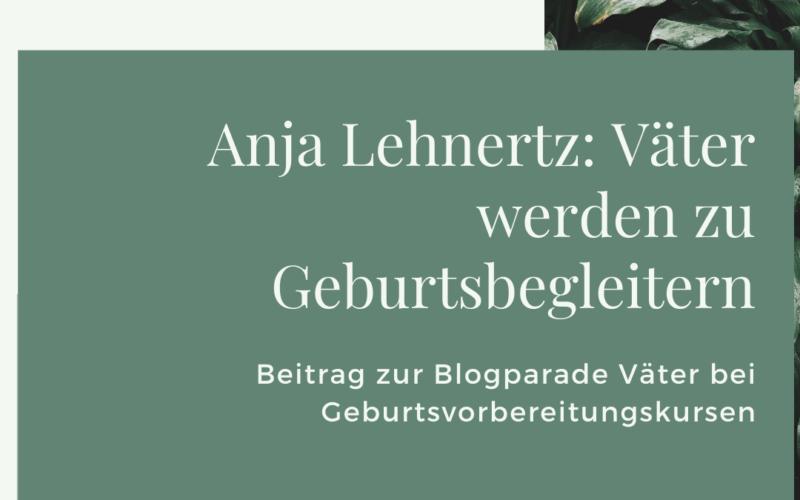 Anja Lehnertz: Geburtsvorbereitung für Väter. Beitrag zur Blogparade.